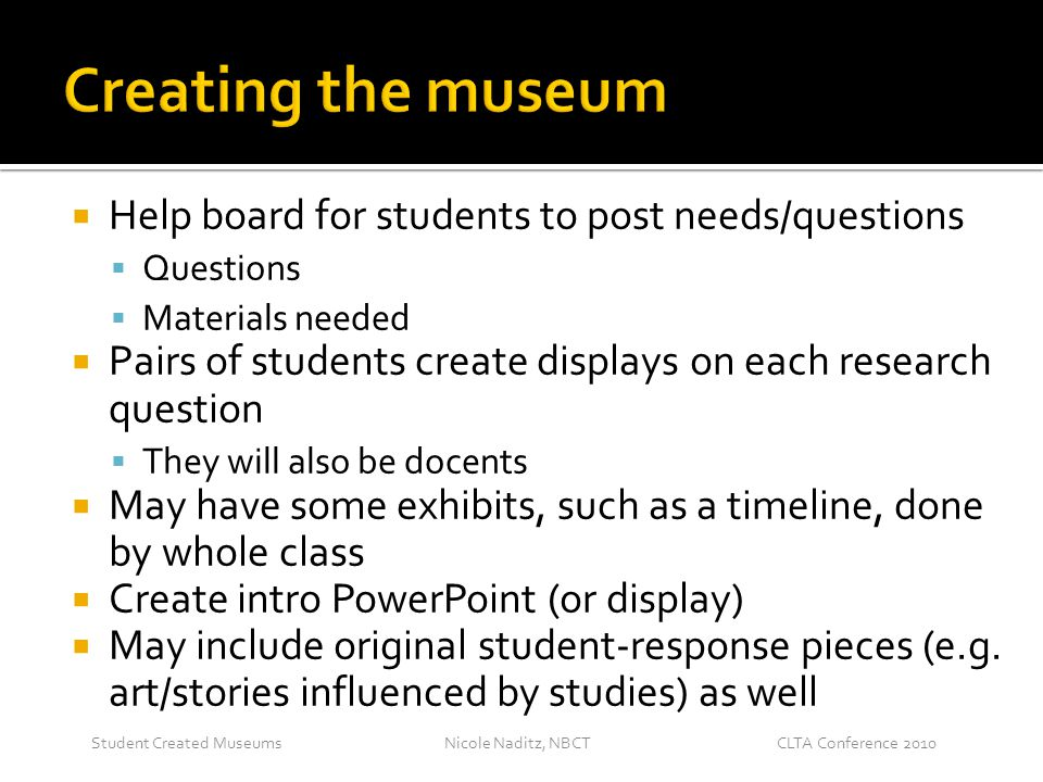 Nicole Naditz, NBCTStudent Created MuseumsCLTA Conference 2010  Help board for students to post needs/questions  Questions  Materials needed  Pair