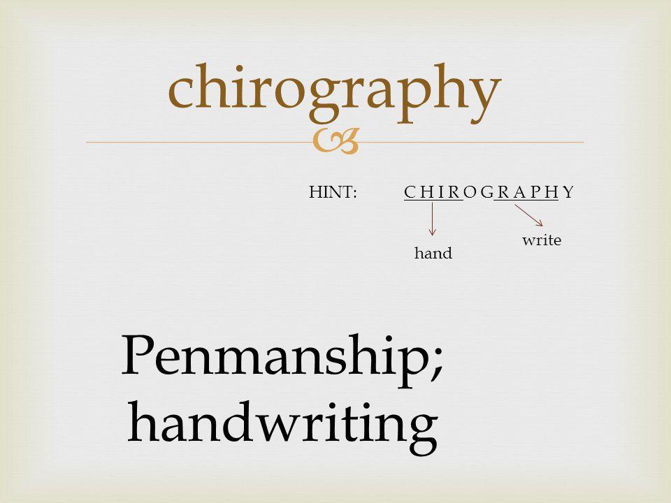  chirography Penmanship; handwriting HINT:C H I R O G R A P H Y hand write