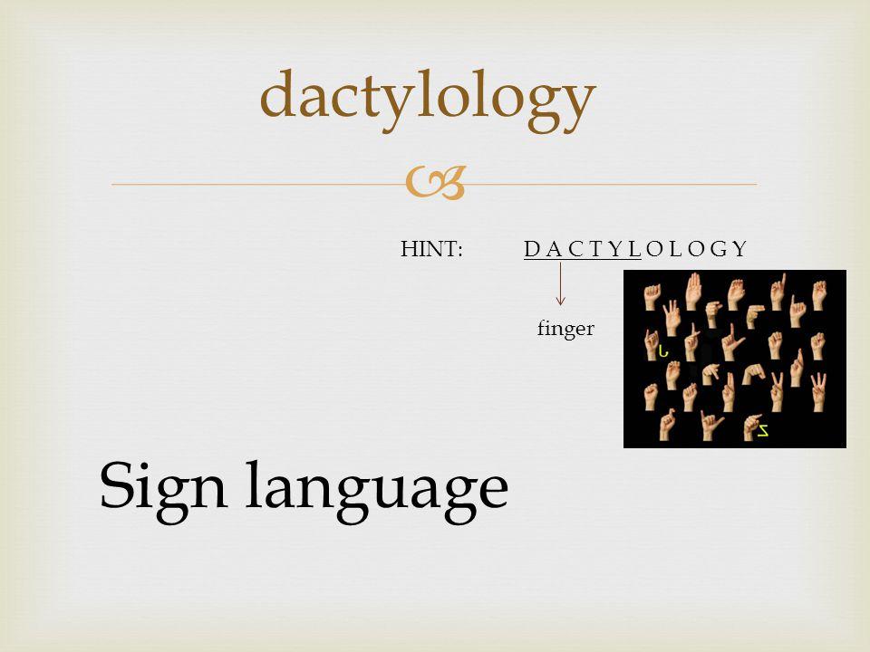  dactylology Sign language HINT:D A C T Y L O L O G Y finger