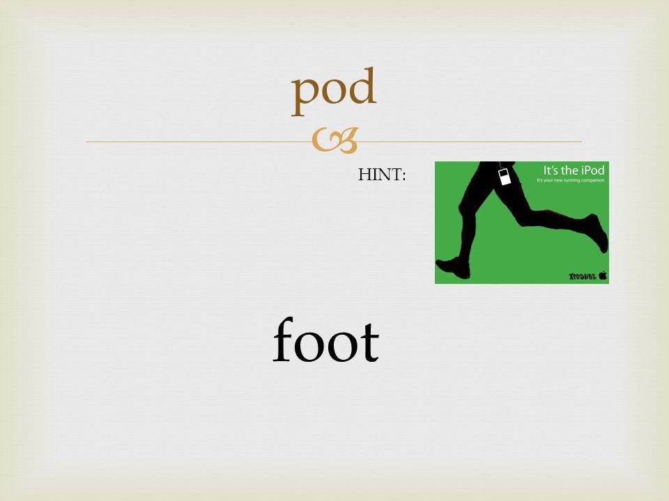  pod foot HINT: