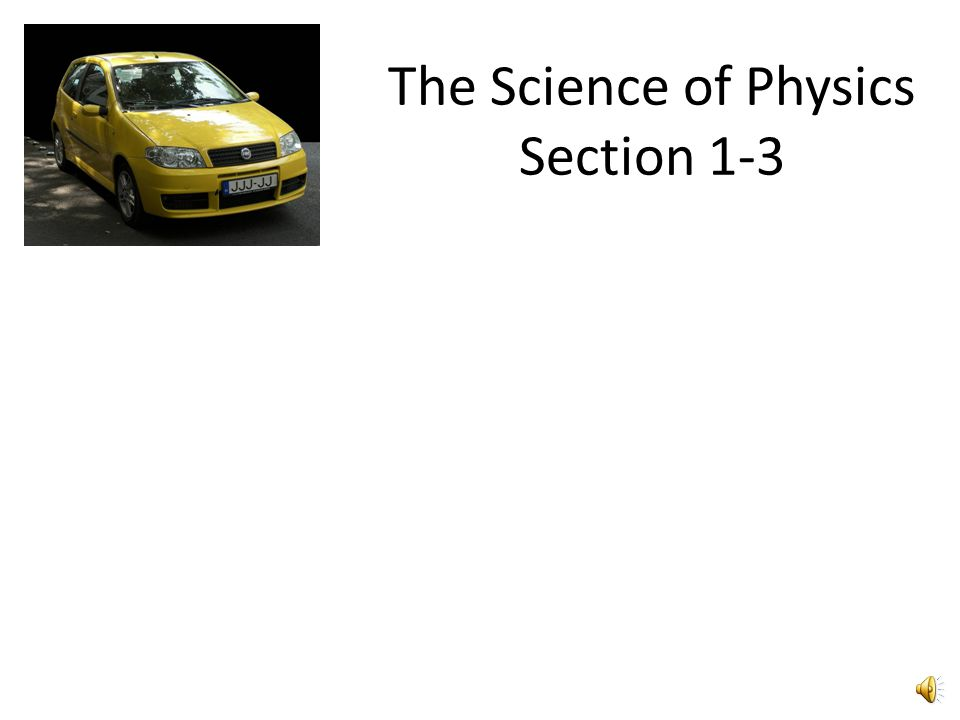 The Science of Physics Section 1-3