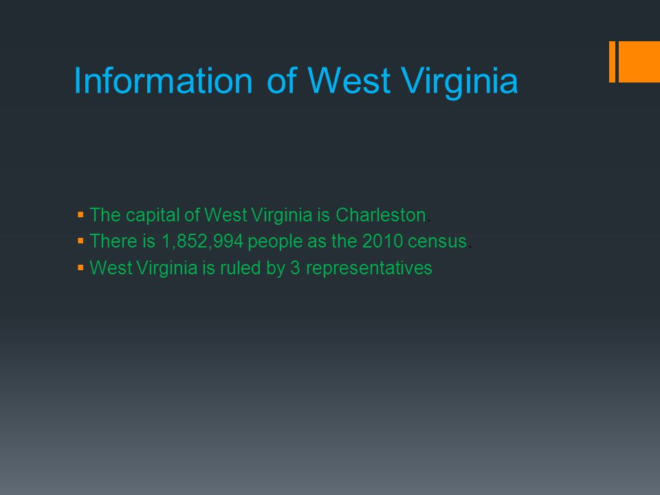 Information of West Virginia  The capital of West Virginia is Charleston.