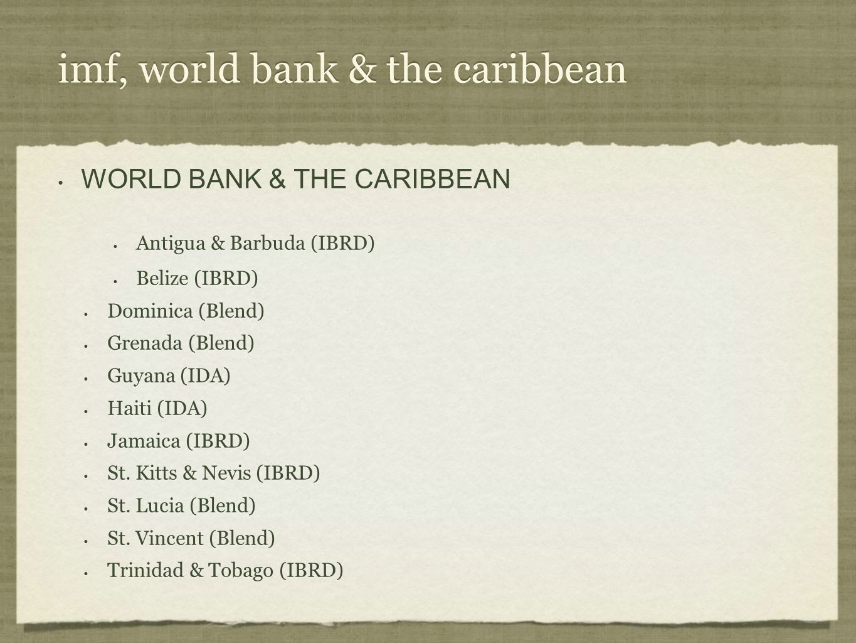 imf, world bank & the caribbean WORLD BANK & THE CARIBBEAN Antigua & Barbuda (IBRD) Belize (IBRD) Dominica (Blend) Grenada (Blend) Guyana (IDA) Haiti (IDA) Jamaica (IBRD) St.