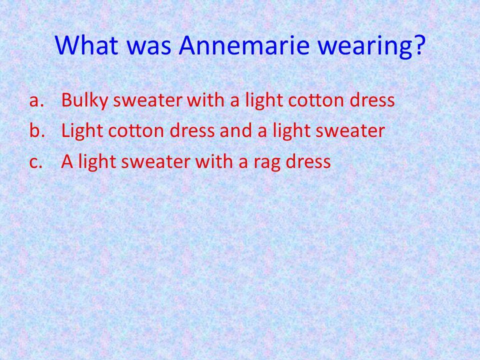 What was Annemarie wearing.