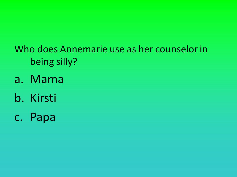 Who does Annemarie use as her counselor in being silly a.Mama b.Kirsti c.Papa