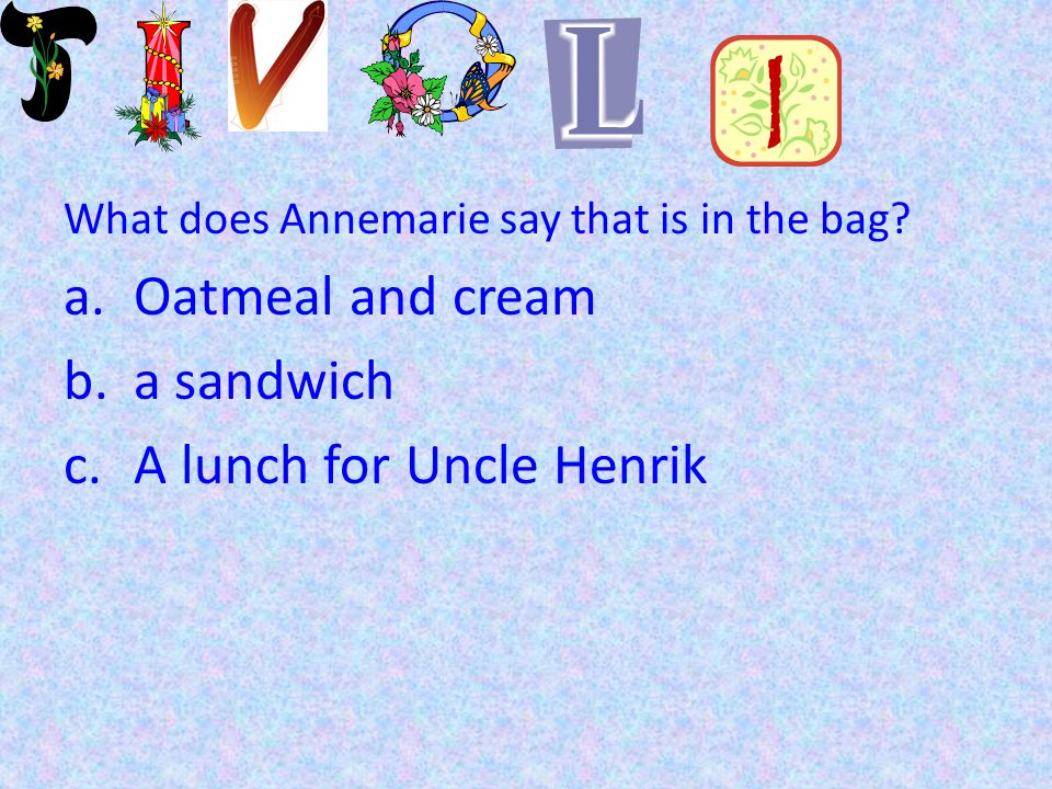 What does Annemarie say that is in the bag.