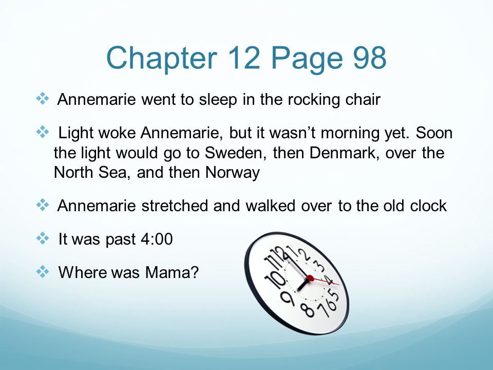 Chapter 12 Page 98  Annemarie went to sleep in the rocking chair  Light woke Annemarie, but it wasn't morning yet.