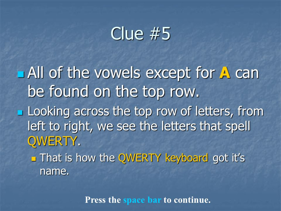 Clue #5 All of the vowels except for A can be found on the top row.