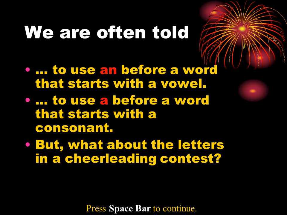 We are often told … to use an before a word that starts with a vowel. … to use a before a word that starts with a consonant. But, what about the lette