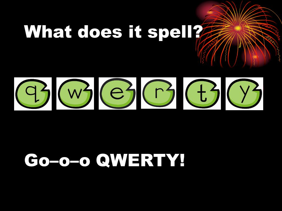 What does it spell Go–o–o QWERTY!