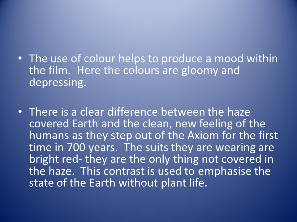 The use of colour helps to produce a mood within the film.