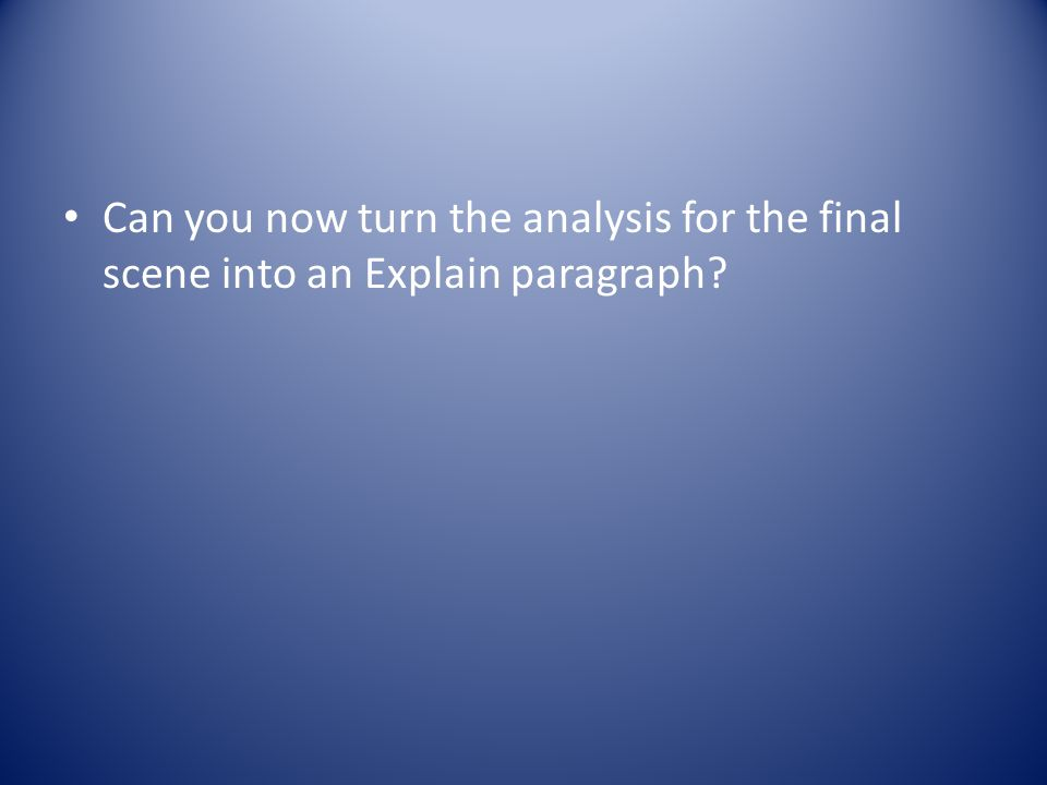 Can you now turn the analysis for the final scene into an Explain paragraph?