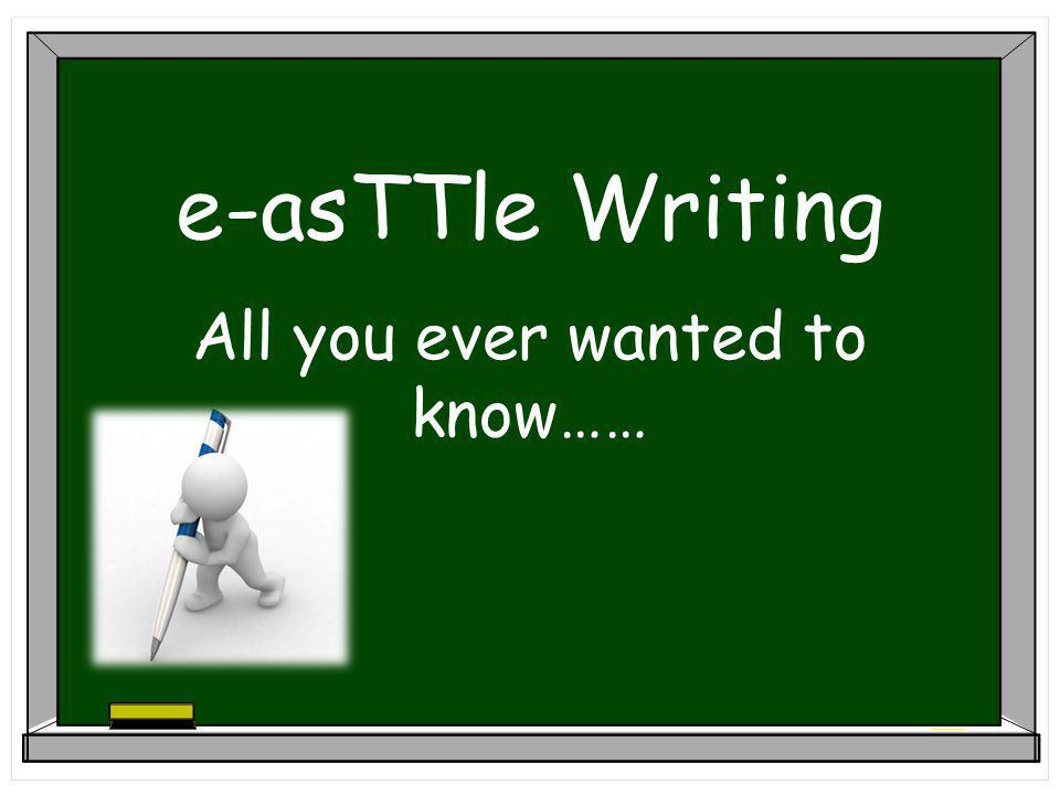 e-asTTle Writing All you ever wanted to know……
