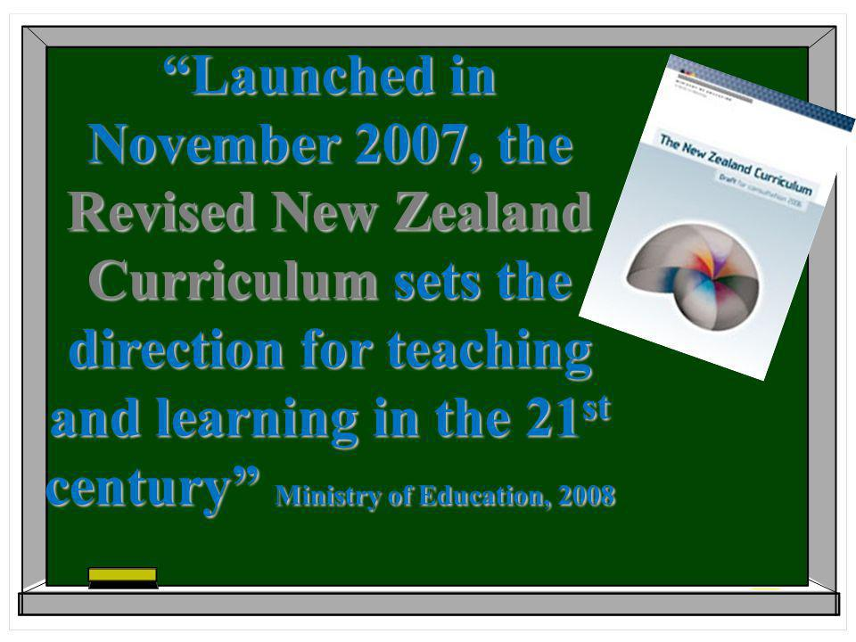 Launched in November 2007, the Revised New Zealand Curriculum sets the direction for teaching and learning in the 21 st century Ministry of Education, 2008