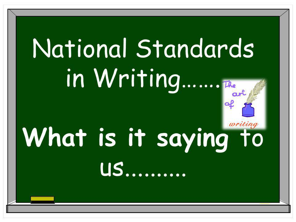 National Standards in Writing……. What is it saying to us..........