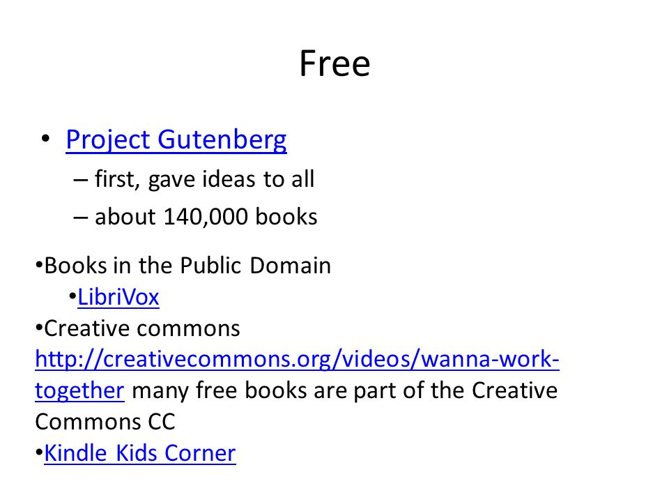 Free Project Gutenberg – first, gave ideas to all – about 140,000 books Books in the Public Domain LibriVox Creative commons http://creativecommons.or