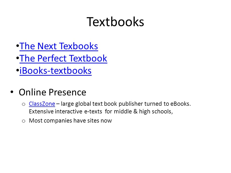 Textbooks Online Presence o ClassZone – large global text book publisher turned to eBooks.