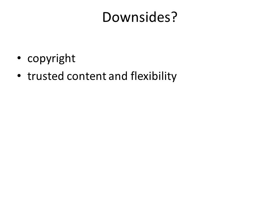 Downsides? copyright trusted content and flexibility