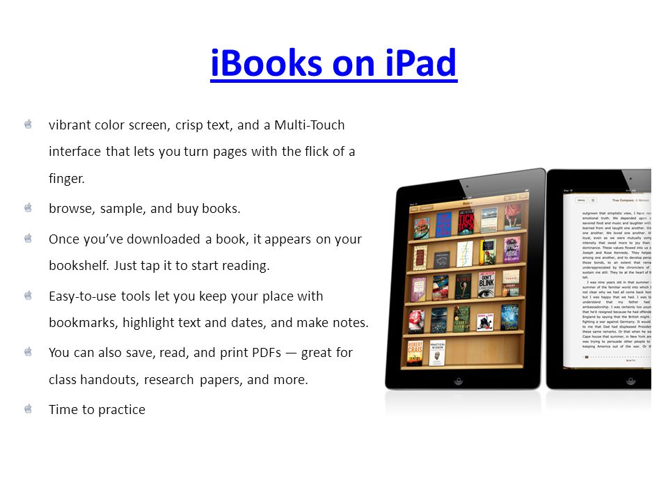iBooks on iPad vibrant color screen, crisp text, and a Multi-Touch interface that lets you turn pages with the flick of a finger. browse, sample, and