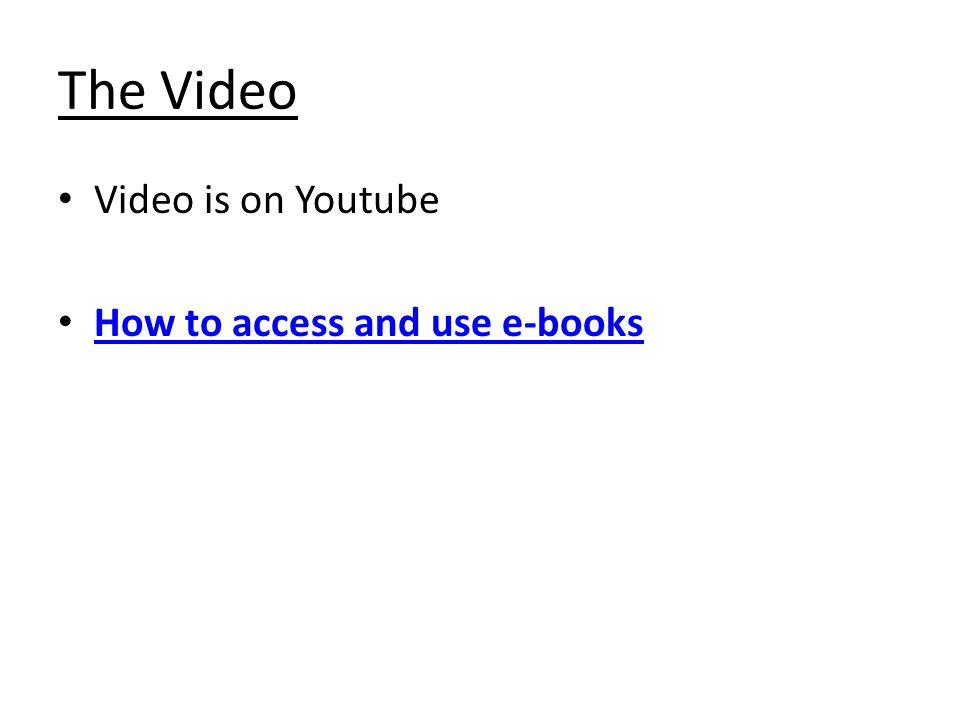 The Video Video is on Youtube How to access and use e-books