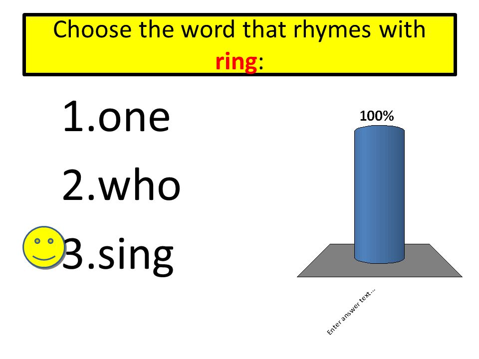 Choose the word that rhymes with ring: 1.one 2.who 3.sing