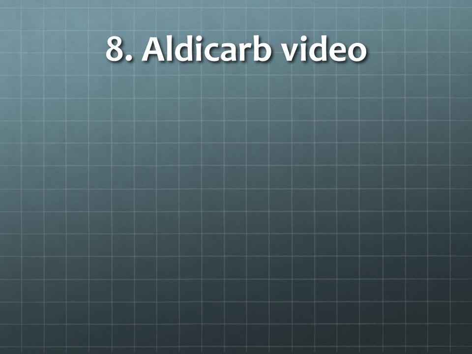 8. Aldicarb video