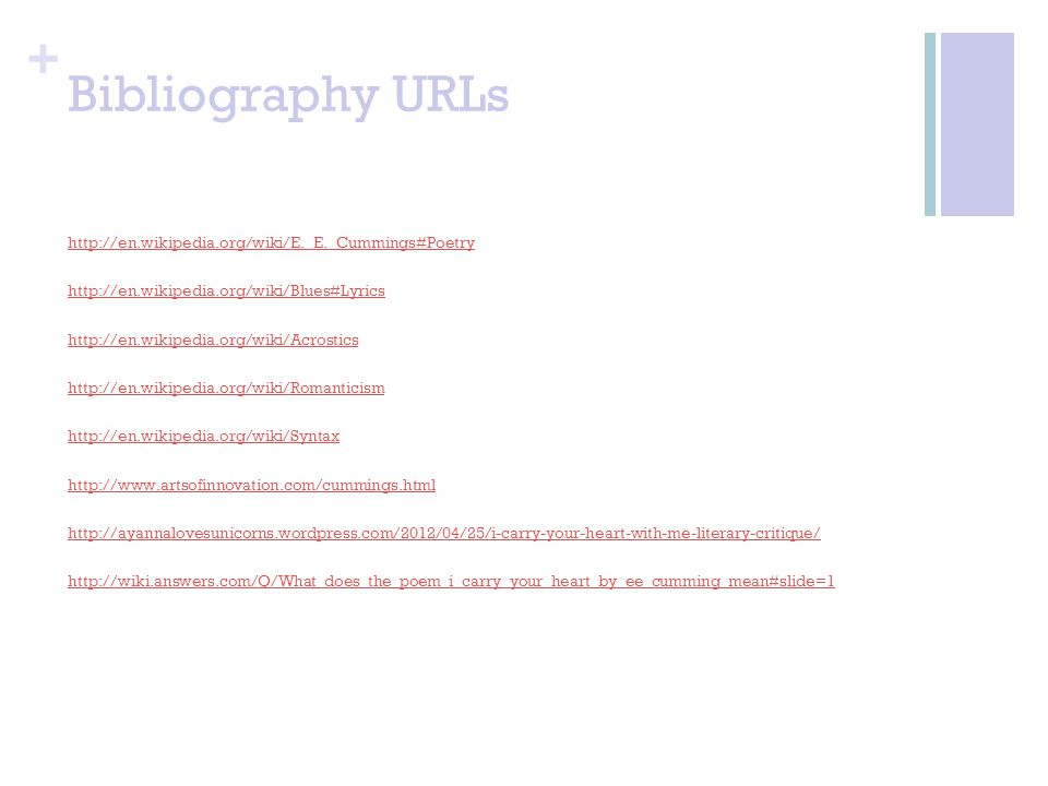 + Bibliography URLs http://en.wikipedia.org/wiki/E._E._Cummings#Poetry http://en.wikipedia.org/wiki/Blues#Lyrics http://en.wikipedia.org/wiki/Acrostic
