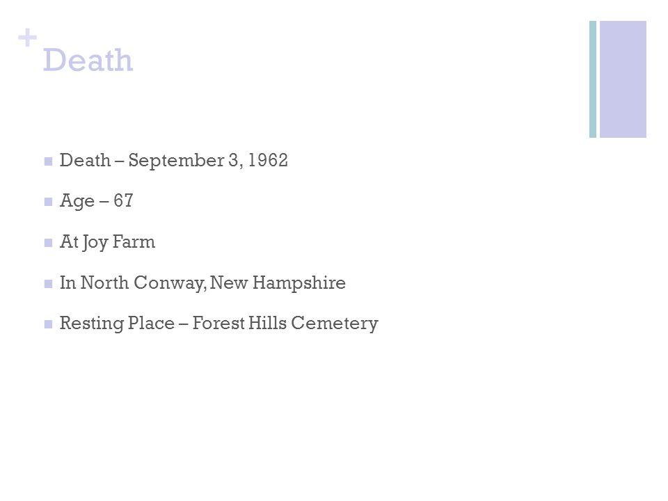 + Death Death – September 3, 1962 Age – 67 At Joy Farm In North Conway, New Hampshire Resting Place – Forest Hills Cemetery