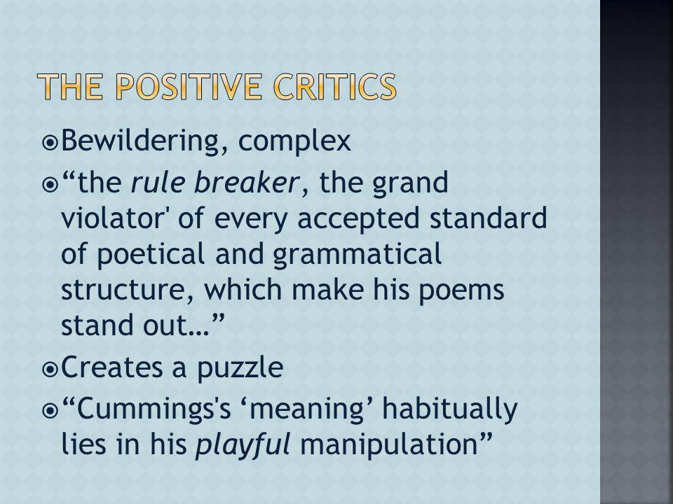  Bewildering, complex  the rule breaker, the grand violator of every accepted standard of poetical and grammatical structure, which make his poems stand out…  Creates a puzzle  Cummings s 'meaning' habitually lies in his playful manipulation