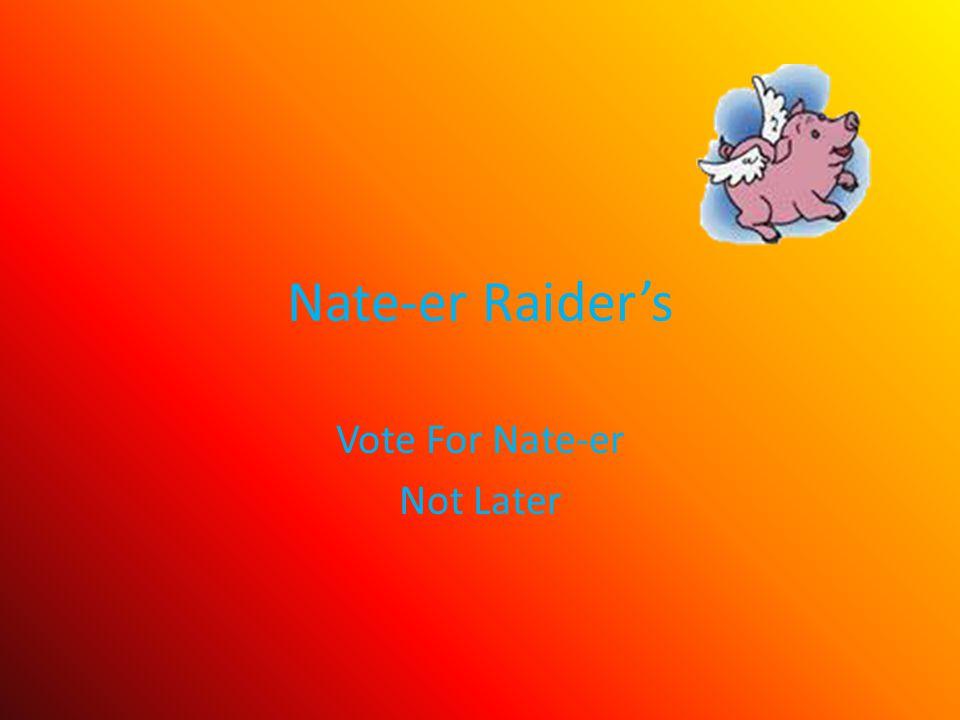 Nate-er Raider's Vote For Nate-er Not Later