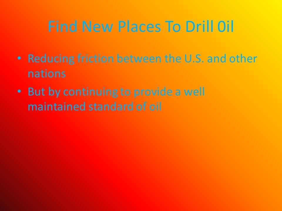 Find New Places To Drill 0il Reducing friction between the U.S.