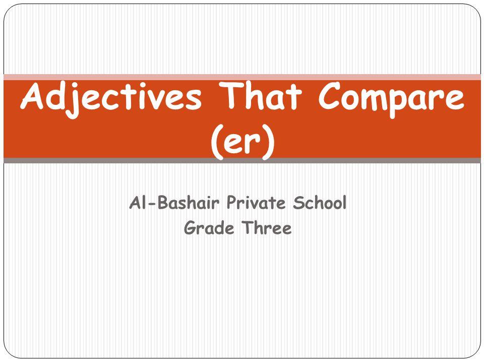Al-Bashair Private School Grade Three Adjectives That Compare (er)