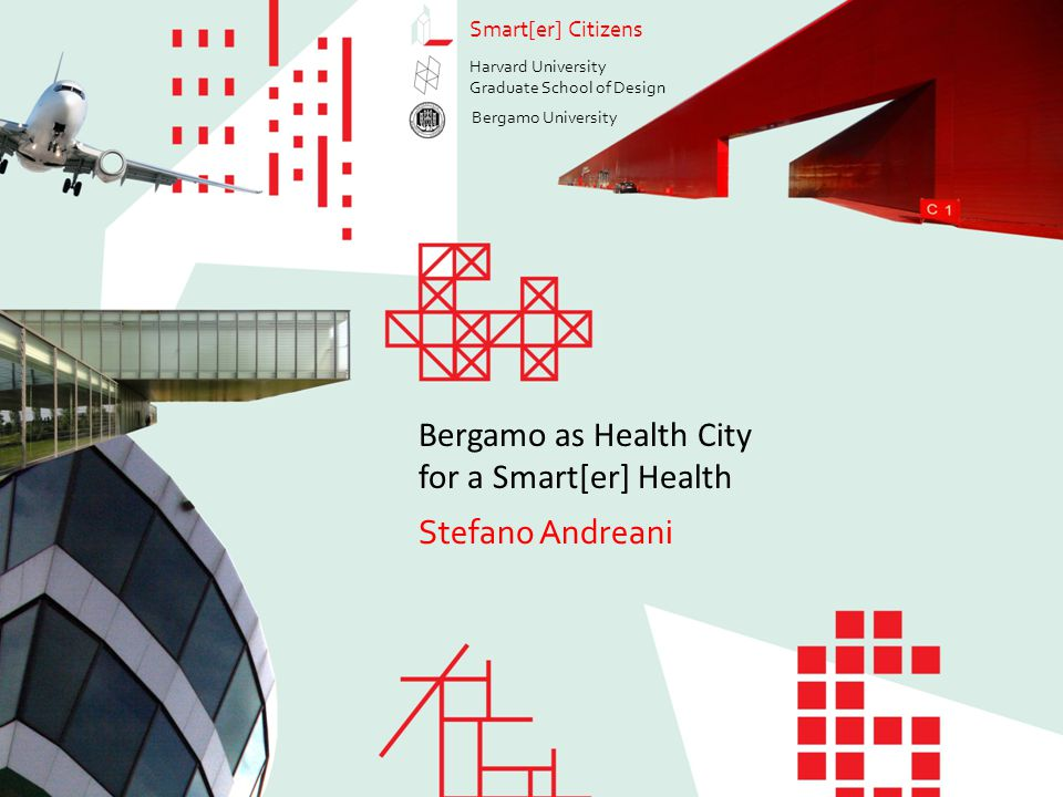 Bergamo as Health City for a Smart[er] Health Stefano Andreani Smart[er] Citizens Smart[er] Health Social Integration and Social/Cultural Empowerment 1.Immigrants and other specific categories face increasing difficulties in integrating themselves within contemporary society 2.Promote smart strategies and develop smart artifacts to foster social integration and cultural empowerment within the technologically-enhanced smart city