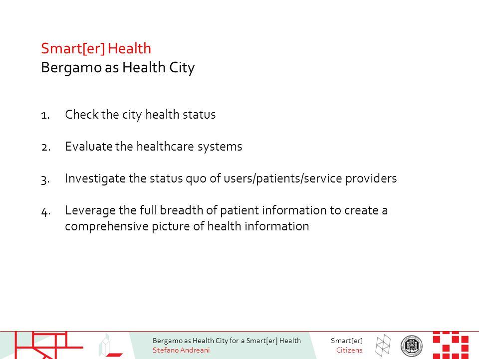 Bergamo as Health City for a Smart[er] Health Stefano Andreani Smart[er] Citizens Bergamo as Health City Evaluate the Healthcare Systems source: IBM