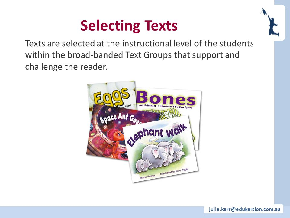 Texts are selected at the instructional level of the students within the broad-banded Text Groups that support and challenge the reader. Selecting Tex