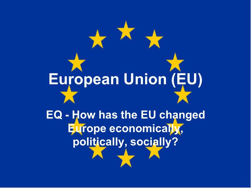 European Union (EU) EQ - How has the EU changed Europe economically, politically, socially