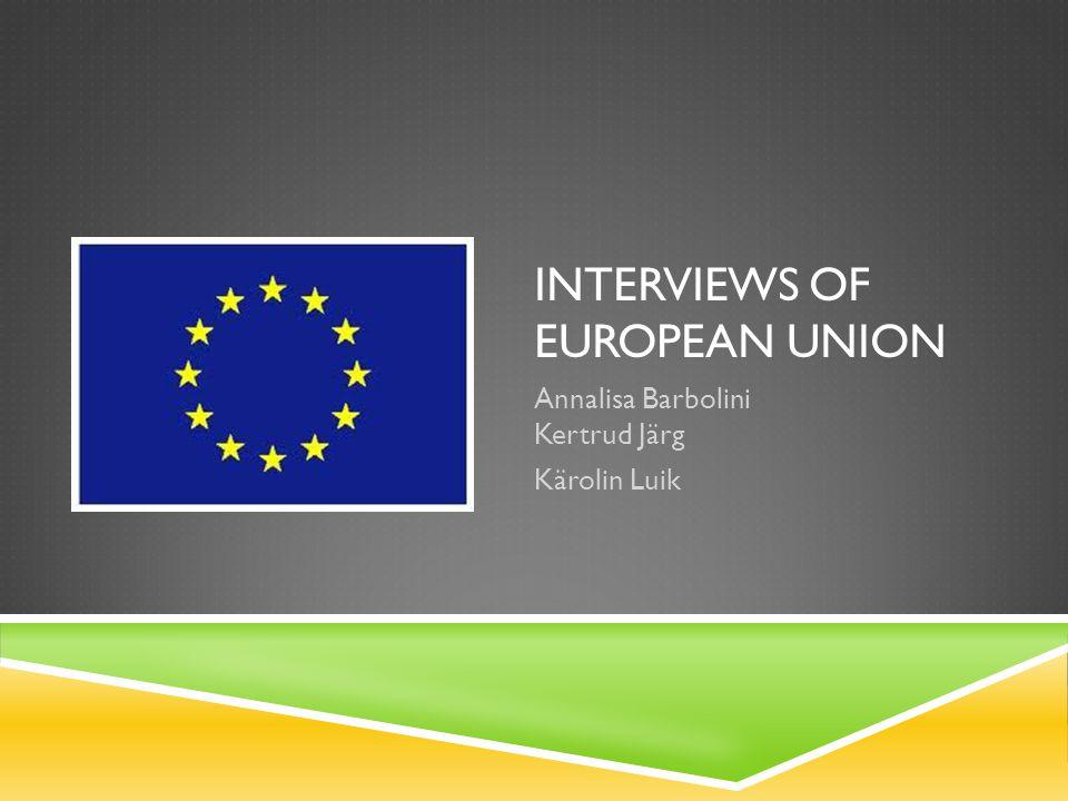 INTERVIEWS OF EUROPEAN UNION Annalisa Barbolini Kertrud Järg Kärolin Luik