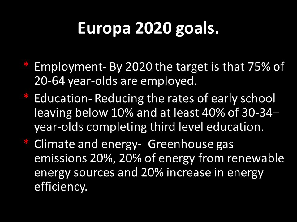 Europa 2020 goals. *Employment- By 2020 the target is that 75% of 20-64 year-olds are employed.