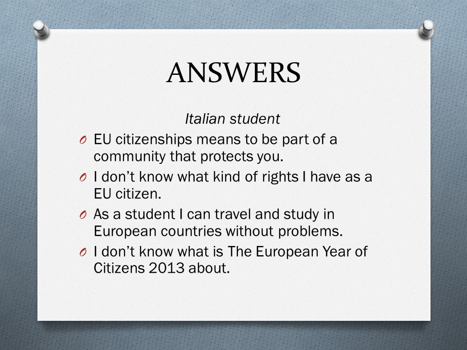 ANSWERS Italian student O EU citizenships means to be part of a community that protects you. O I don't know what kind of rights I have as a EU citizen