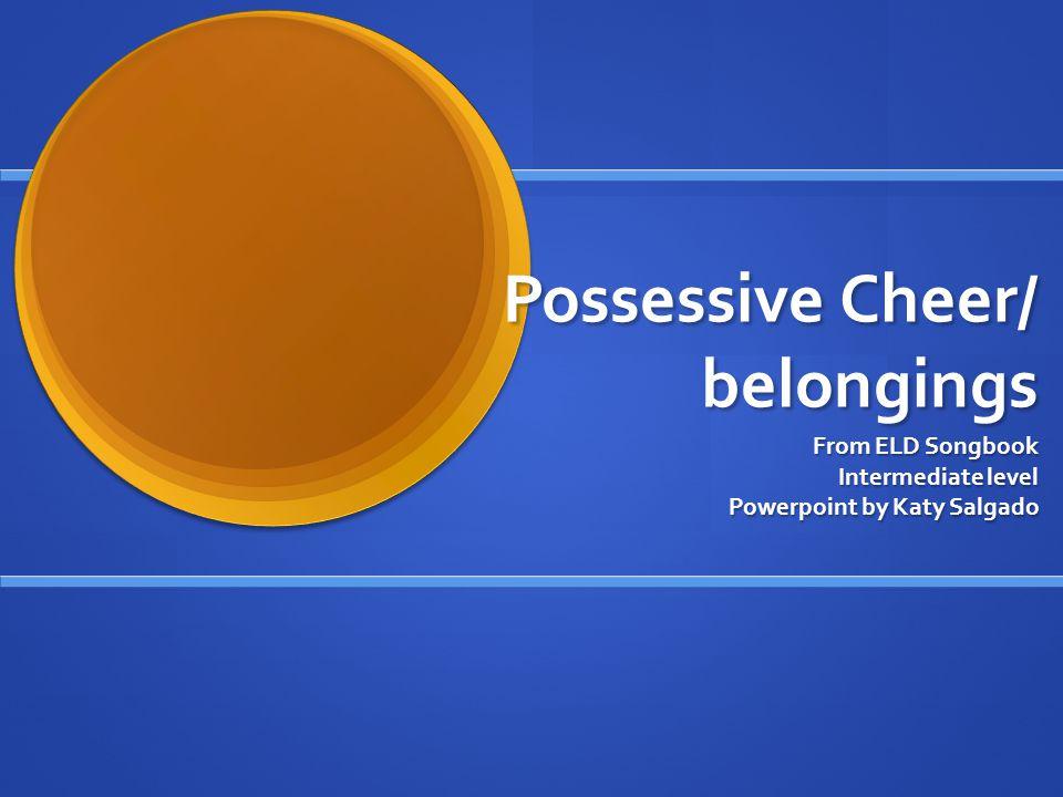 Possessive Cheer/ belongings From ELD Songbook Intermediate level Powerpoint by Katy Salgado