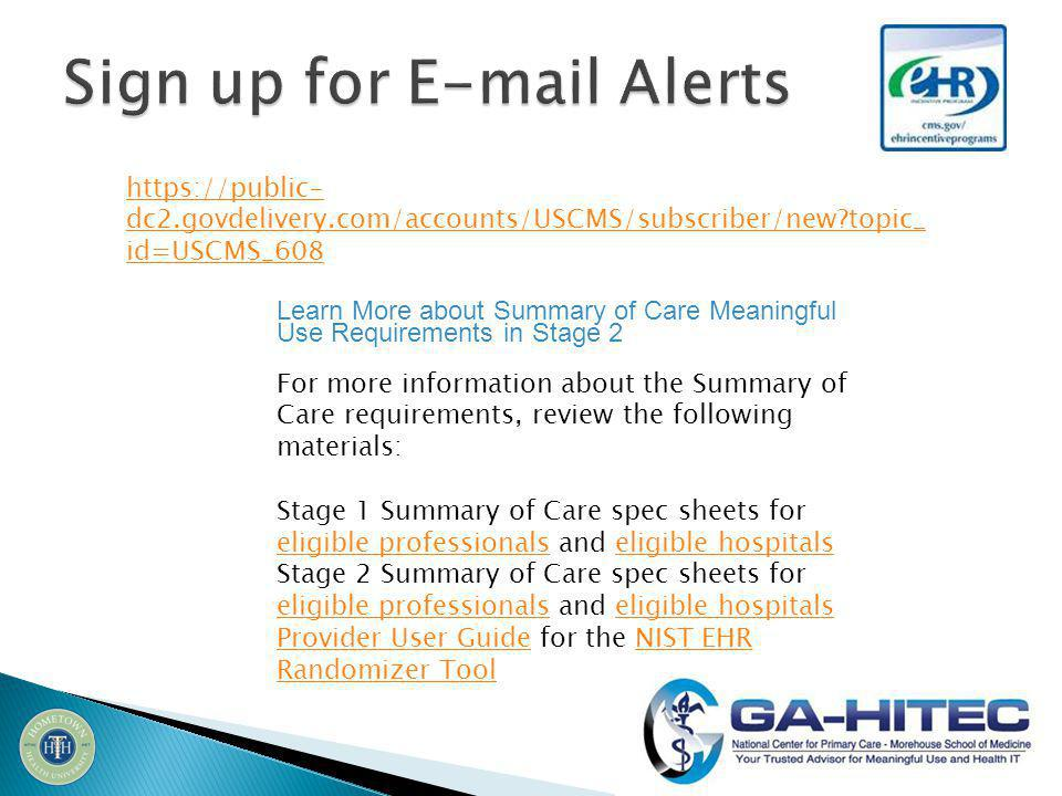 Learn More about Summary of Care Meaningful Use Requirements in Stage 2 For more information about the Summary of Care requirements, review the following materials: Stage 1 Summary of Care spec sheets for eligible professionals and eligible hospitals eligible professionalseligible hospitals Stage 2 Summary of Care spec sheets for eligible professionals and eligible hospitals eligible professionalseligible hospitals Provider User GuideProvider User Guide for the NIST EHR Randomizer ToolNIST EHR Randomizer Tool   dc2.govdelivery.com/accounts/USCMS/subscriber/new topic_ id=USCMS_608