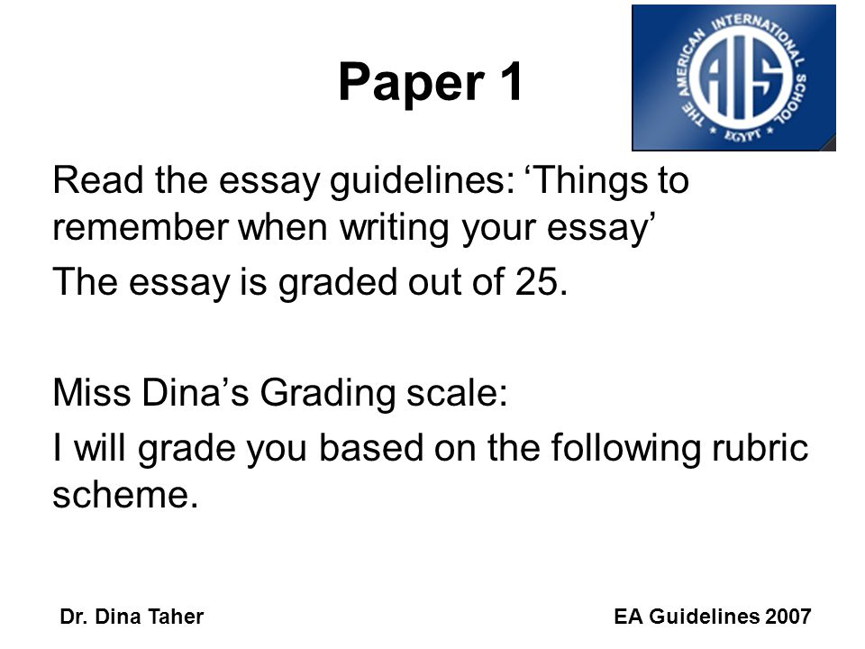 EA Guidelines 2007Dr. Dina Taher External Assessment (SL) Paper 1: Essay Question25% You will be given 4 different essay choices and are asked to pick