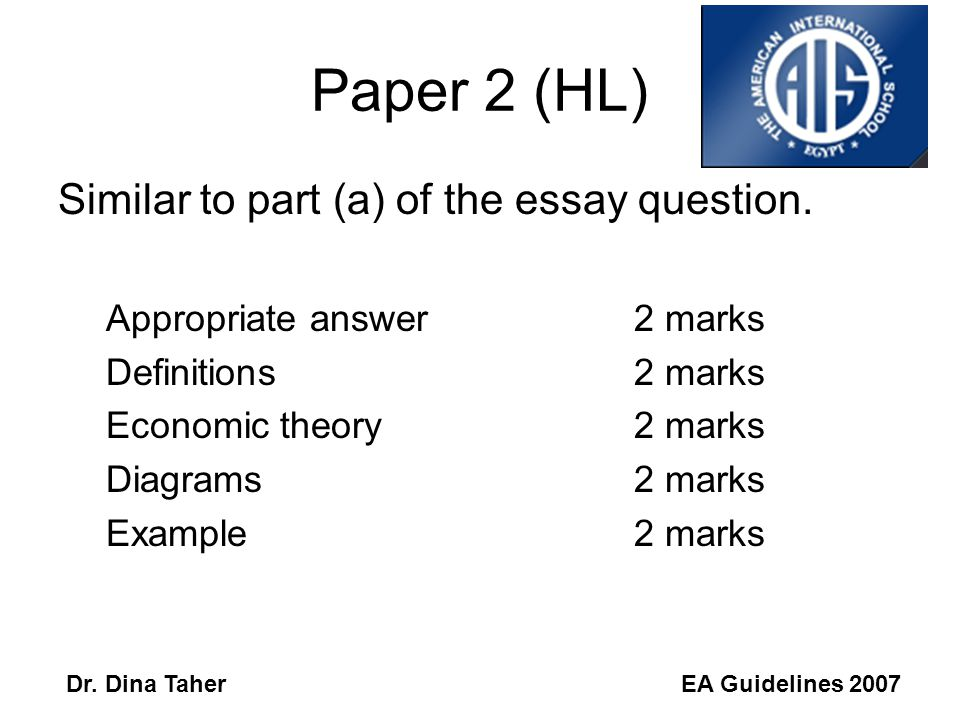 EA Guidelines 2007Dr. Dina Taher Part (b) Part (b): out of 15 marks Appropriate answer2 marks Definitions2 marks Economic theory3 marks Diagrams2 mark