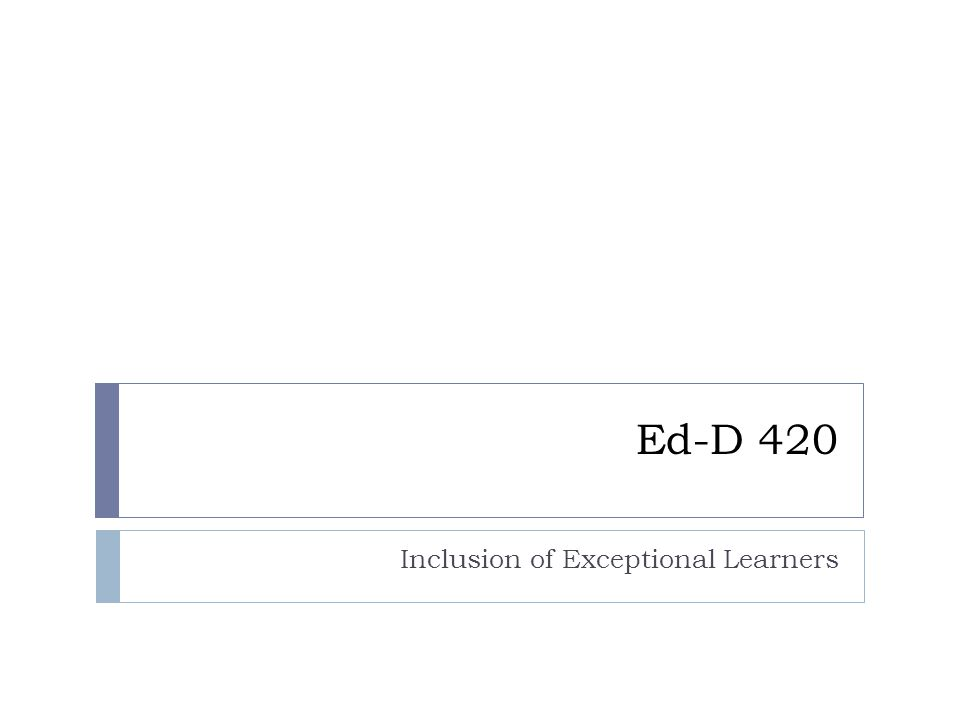 Ed-D 420 Inclusion of Exceptional Learners
