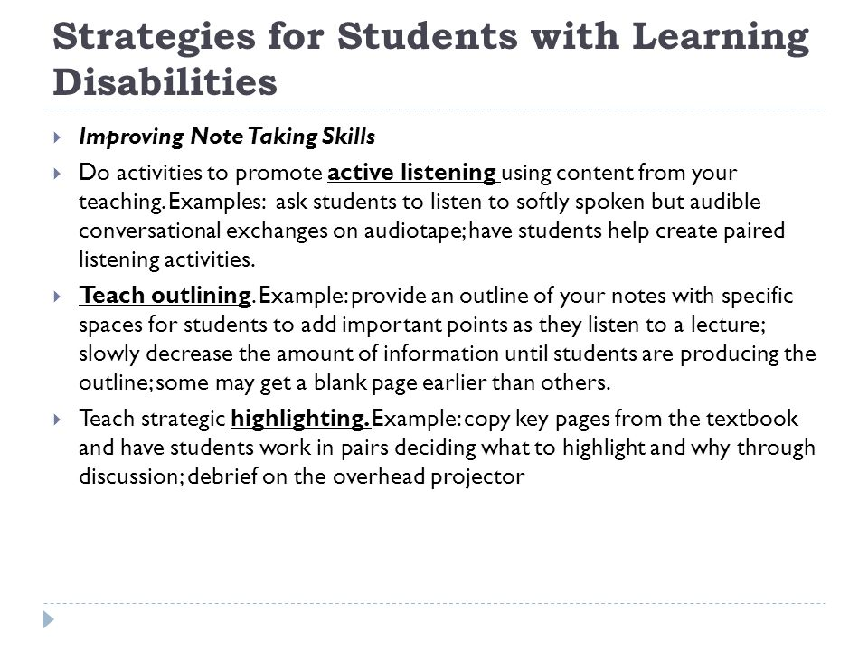 Strategies for Students with Learning Disabilities  Improving Note Taking Skills  Do activities to promote active listening using content from your