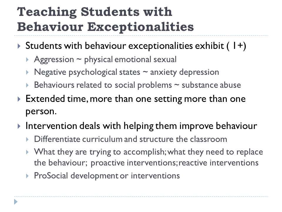 Teaching Students with Behaviour Exceptionalities  Students with behaviour exceptionalities exhibit ( 1+)  Aggression ~ physical emotional sexual 