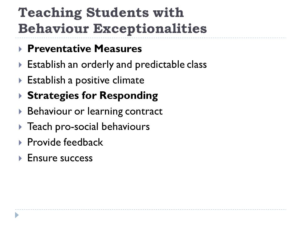 Teaching Students with Behaviour Exceptionalities  Preventative Measures  Establish an orderly and predictable class  Establish a positive climate