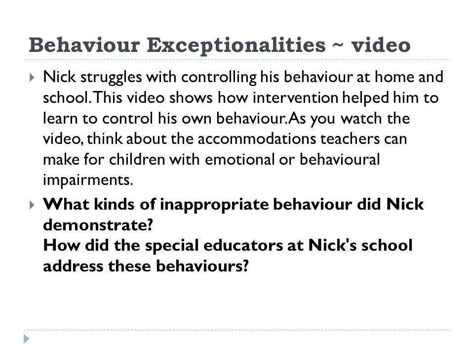 Behaviour Exceptionalities ~ video  Nick struggles with controlling his behaviour at home and school. This video shows how intervention helped him to
