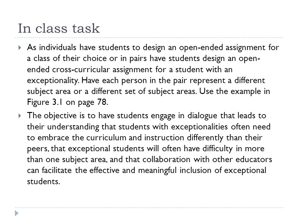 In class task  As individuals have students to design an open-ended assignment for a class of their choice or in pairs have students design an open- ended cross-curricular assignment for a student with an exceptionality.