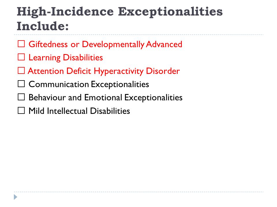 High-Incidence Exceptionalities Include: Giftedness or Developmentally Advanced Learning Disabilities Attention Deficit Hyperactivity Disorder Communi